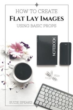 How to create beautiful flat lay images using basic props