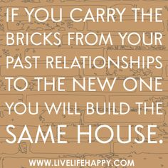 """If you carry the bricks from your past relationships to the new one you will build the same house."", via Flickr."