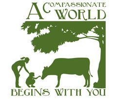 A Compassionate World Begins With You <3 http://www.farmsanctuary.org