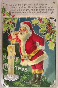 """Vintage Christmas Postcard ~ Santa lighting his pipe with a candle. * """"At the candle light, as I light my pipe. All is bright, on this Christmas night. It gives us delight, to see such a sight, for every wee mite, get just what's right. A Merry Christmas"""""""