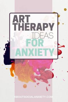 therapy activities Art Therapy for Anxiety - How to Practice Art Therapy for Anxiety