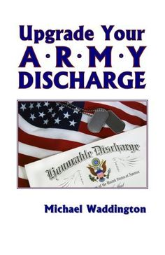 Upgrade Your Army Discharge by Michael Waddington, http://www.amazon.com