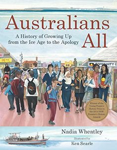 Buy Australians All: A History of Growing Up from the Ice Age to the Apology by Ken Searle, Nadia Wheatley and Read this Book on Kobo's Free Apps. Discover Kobo's Vast Collection of Ebooks and Audiobooks Today - Over 4 Million Titles! Thomas Keneally, History Books For Kids, First Fleet, Who Book, Major Events, Hans Christian, Ice Age, Book Format, Children's Literature