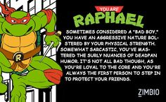 I took Zimbio's 'Teenage Mutant Ninja Turtle' quiz and I got Raph! Yay! Who did you guys get? Comment!