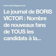 Le journal de BORIS VICTOR : Nombre de nouveaux fans de TOUS les candidats à la...