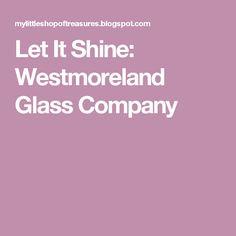 Let It Shine: Westmoreland Glass Company