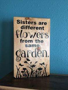 This wood sign was inspired by my amazing sisters. I wanted to create a sign that would show how much I love each sister but also represent how unique we all are. This Sister sign features a beautiful silhouette of a flower garden along the bottom and highlights the fun quote: Sisters are different flowers from the same garden. This sister sign measures 12 inches tall by 7.25 inches wide. Each of these handmade signs are expertly crafted from solid pine, offering a rustic charm to any…