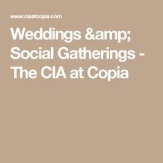 Weddings & Social Gatherings - The CIA at Copia