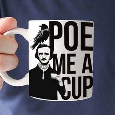 "Edgar Alan Poe ""Poe Me A Cup"" coffee mug"