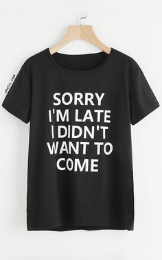 Sorry, I'm late. I didn't want to come. Something I would wear for school