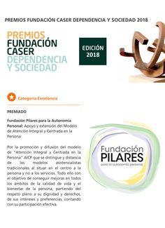Fundación Pilares, Premio CASER Dependencia y Sociedad 2018 en la Categoría Excelencia, por el apoyo y extensión del Modelo de Atención Integral y Centrada en la Persona. Model