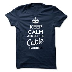 KEEP CALM AND LET THE Cable HANDLE IT T Shirt, Hoodie, Sweatshirt