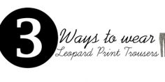 3 ways to wear Leopard print troussers