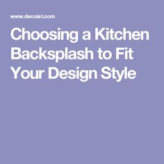 House Rules Print - Choosing a kitchen backsplash to fit your design style