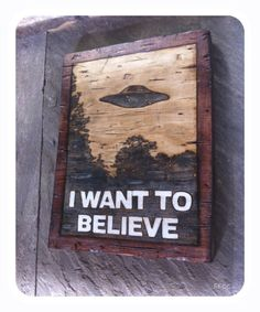 The X-Files I Want to Believe Woodburned Poster Plaque - Handmade to Order