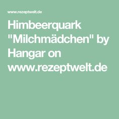 "Himbeerquark ""Milchmädchen""  by Hangar on www.rezeptwelt.de"