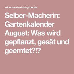 Selber-Macherin: Gartenkalender August: Was wird gepflanzt, gesät und geerntet?!?