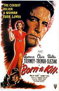 Él asesino más frío que una mujer nunca amó. Nacido para Matar de Robert Wise con Claire Trevor, Lawrence Tierney, 1947.