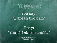 """Success = You say: 'I dream too big.' I say: """"You think too small. I'd like to meet you and chat about your dreams. Call me now, NZ 0800 321 0800"""