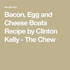Bacon, Egg and Cheese Boats Recipe by Clinton Kelly - The Chew