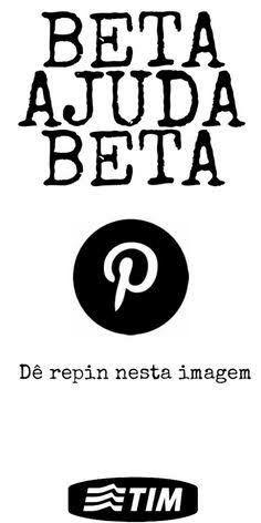 TimBetas dêem repin aqui, por favor! #timbeta #betaajudabeta #repin