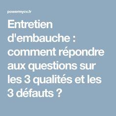 Entretien d'embauche : comment répondre aux questions sur les 3 qualités et les 3 défauts ?