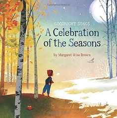 A Celebration of the Seasons: Goodnight Songs: Illustrated by Twelve Award-Winning Picture Book Artists, http://www.amazon.com/dp/145490447X/ref=cm_sw_r_pi_awdm_vhMowb1PEFX77