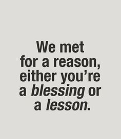 As I say to myself: Am I a blessing or a lesson. For the latter, did I ask your permission?   Ozzie  Mindfulness.com