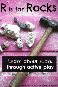 Break apart rocks to learn more about them...great active play, too!