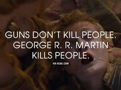 """Game of Thrones"" fans know that guns don't kill people..."