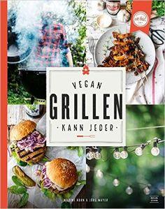 Vegan grillen kann jeder: Amazon.de: Nadine Horn, Jörg Mayer: Bücher
