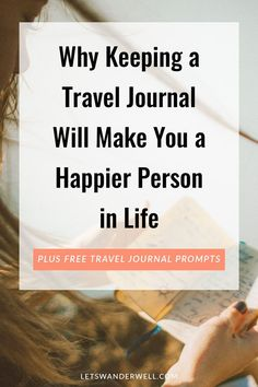 Why (and how) to keep a vacation journal to boost your happiness in life. Learn how to make better travel memories and live happy. Plus free travel journal prompts! via @letswanderwell