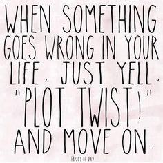 君の人生で何かうまくいかないことが起きたら、「このストーリー、意外な展開になってきたぞ!」と叫んで、気にせず先に進むことだね。  #quote #motivationalQuote