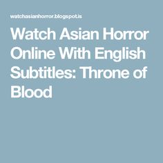 Watch Asian Horror Online With English Subtitles: Throne of Blood