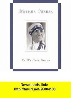 Mother Teresa In My Own Words (9780764802003) Mother Teresa, Jose Luis Gonzalez-Balado , ISBN-10: 0764802003  , ISBN-13: 978-0764802003 ,  , tutorials , pdf , ebook , torrent , downloads , rapidshare , filesonic , hotfile , megaupload , fileserve