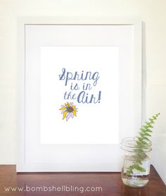 """Free """"Spring is in the Air"""" spring printable available from Bombshell Bling. Perfect for home decor."""
