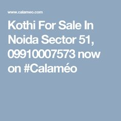 Kothi For Sale In Noida Sector 51, 09910007573 now on #Calaméo