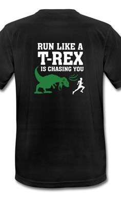 """""""Run Like A T-Rex Is Chasing You"""" Funny Shirt Design for your next Marathon"""