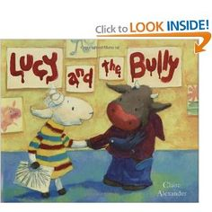 """Lucy is good at drawing and making things at school. But there's a bully at school, and he's very mean to Lucy. She can't tell anyone the bully rips her books and breaks her things, because he told her not to--or else! What can Lucy do?"" By Clair Alexander. Ages 3+"