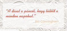 """""""A divat a páncél, hogy túléld a minden napokat."""" – Bill Cunningham Bill Cunningham, Arabic Calligraphy, Minden, Arabic Calligraphy Art"""