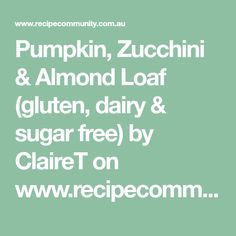 Pumpkin, Zucchini & Almond Loaf (gluten, dairy & sugar free) by ClaireT on www.recipecommunity.com.au
