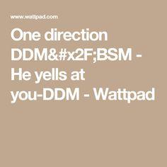 One direction DDM/BSM - He yells at you-DDM - Wattpad