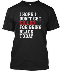 I Hope I Don't Get Killed Sweatshirt Black T-Shirt Front