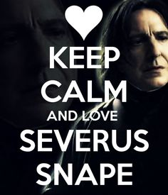 KEEP CALM AND LOVE SEVERUS SNAPE - KEEP CALM AND CARRY ON Image Generator - brought to you by the Ministry of Information