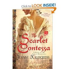 The Scarlet Contessa: A Novel of the Italian Renaissance..What Philippa Gregory has done for Tudor England, Jeanne Kalogridis does for Renaissance Italy. Her latest irresistible historical novel is about a countess whose passion and willfulness knew no bounds—Caterina Sforza.