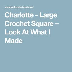 Charlotte - Large Crochet Square – Look At What I Made