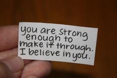 You are STRONG enough to make it through... I BELIEVE in YOU! :)   (If I can anyone can... and YES that even MEANS YOU!)... starting is HALF the battle... so get out of the stands, on the field and in the GAME!