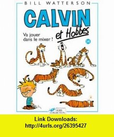 Va Jouer Dans Le Mixer = Calvin and Hobbes (Calvin Et Hobbes) (French Edition) (9782258039445) Bill Watterson , ISBN-10: 2258039444  , ISBN-13: 978-2258039445 ,  , tutorials , pdf , ebook , torrent , downloads , rapidshare , filesonic , hotfile , megaupload , fileserve