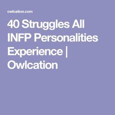 40 Struggles All INFP Personalities Experience.  Oh. My. Gosh. All of these are sooooooo me.