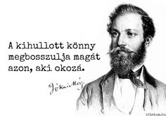 Jókai Mór idézete a sírásról. Wise Quotes, Funny Quotes, Hungary History, Forgetting The Past, Breakup Quotes, Life Words, Three Words, Quotations, Frases